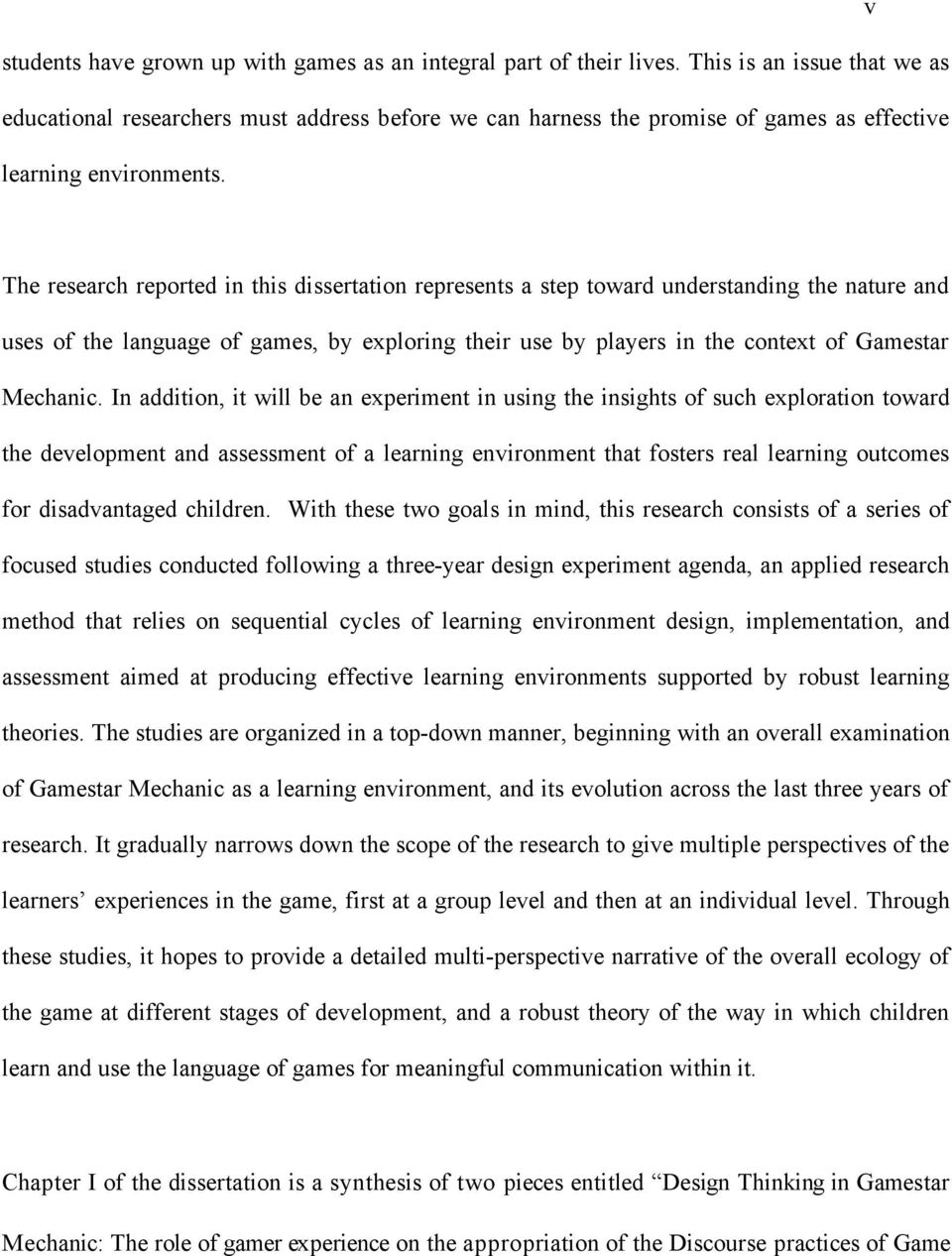 The research reported in this dissertation represents a step toward understanding the nature and uses of the language of games, by exploring their use by players in the context of Gamestar Mechanic.