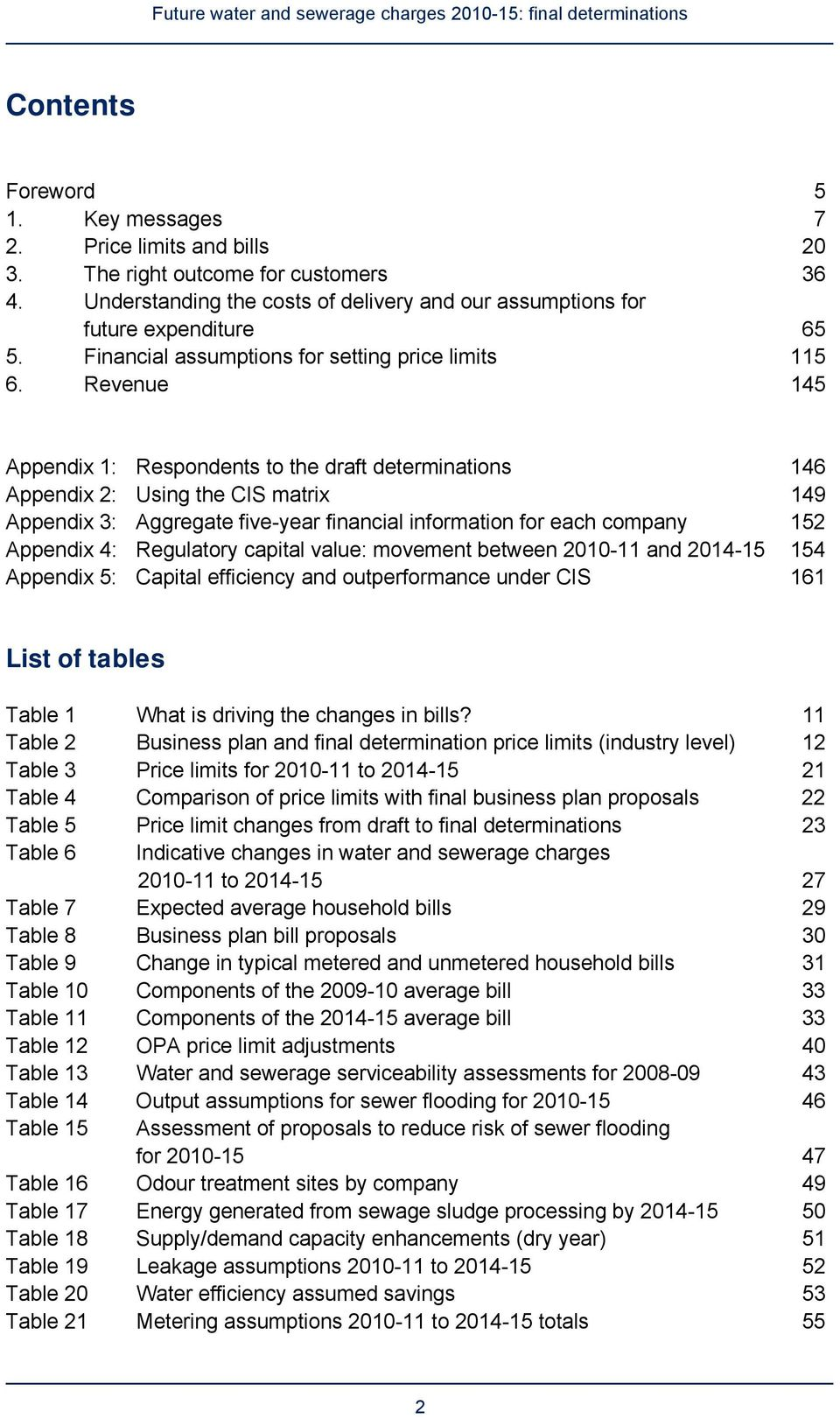 Revenue 145 Appendix 1: Respondents to the draft determinations 146 Appendix 2: Using the CIS matrix 149 Appendix 3: Aggregate five-year financial information for each company 152 Appendix 4: