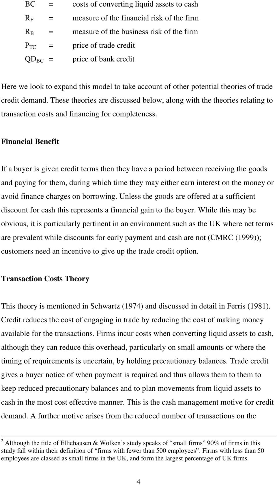 These theories are discussed below, along with the theories relating to transaction costs and financing for completeness.