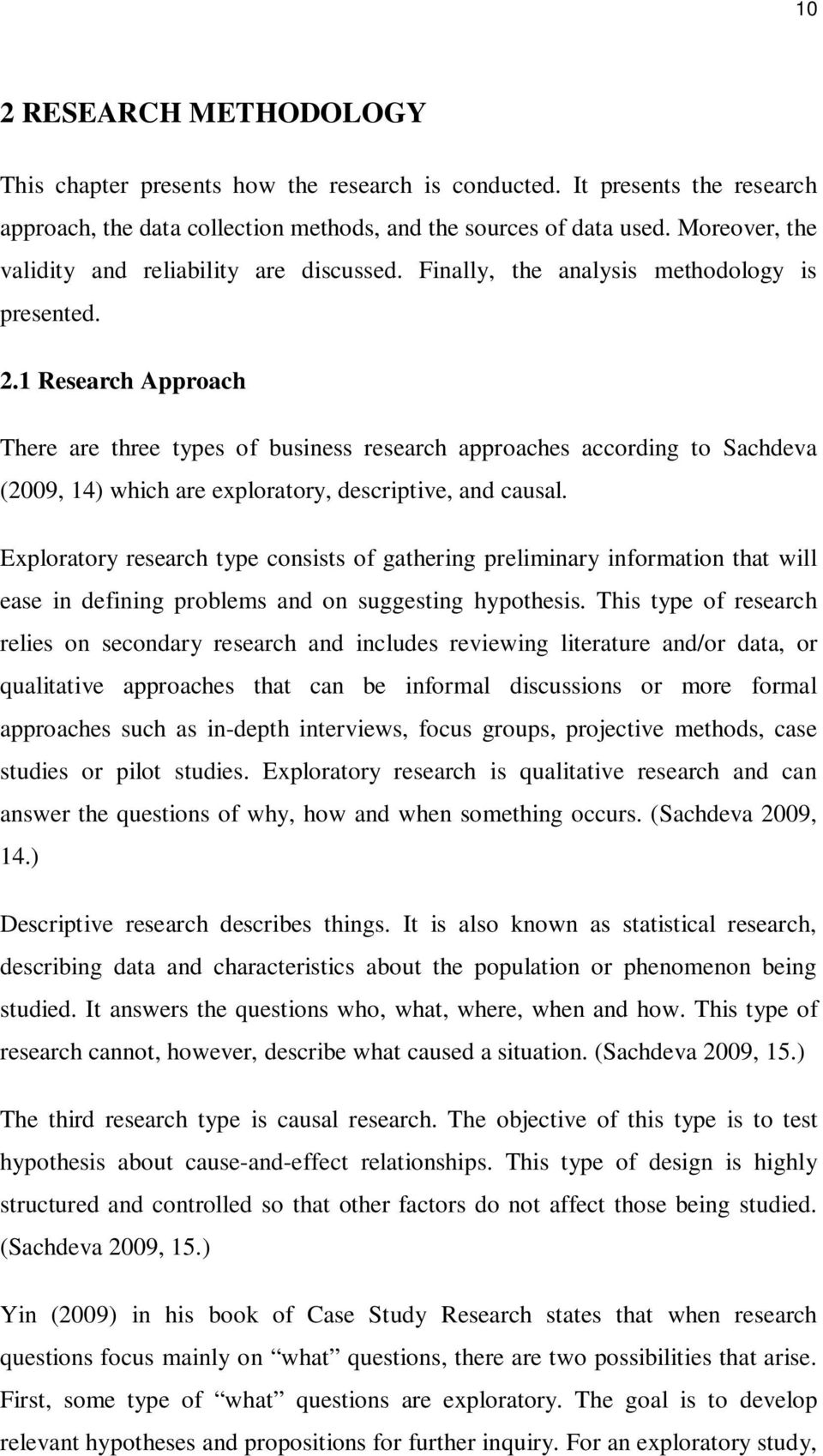 1 Research Approach There are three types of business research approaches according to Sachdeva (2009, 14) which are exploratory, descriptive, and causal.