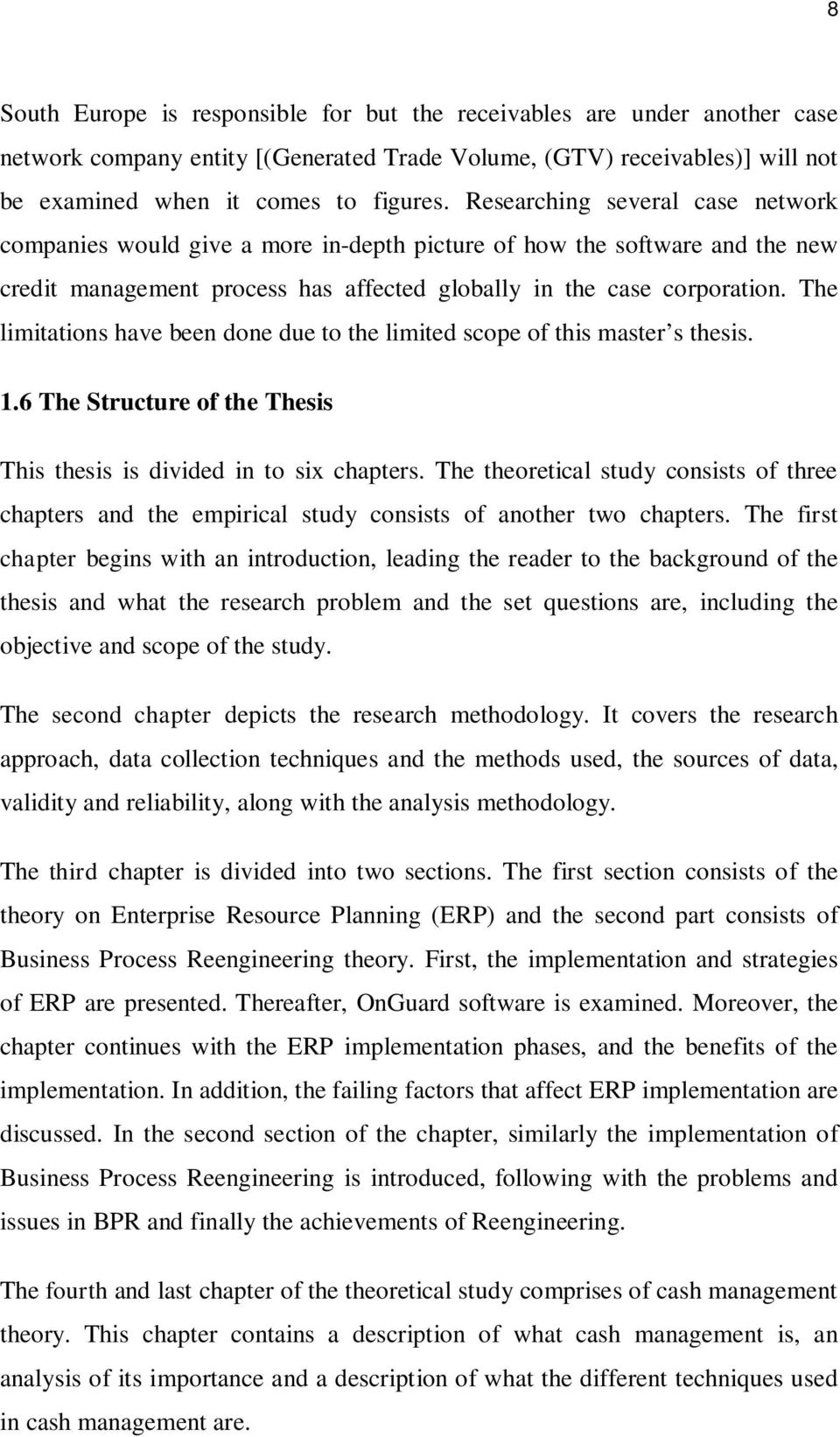 The limitations have been done due to the limited scope of this master s thesis. 1.6 The Structure of the Thesis This thesis is divided in to six chapters.