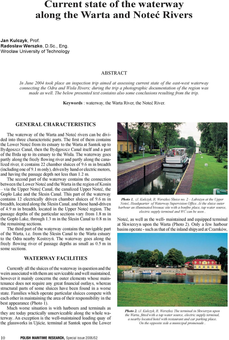 photographic documentation of the region was made as well. The below presented text contains also some conclusions resulting from the trip. Keywords : waterway, the Warta River, the Noteć River.