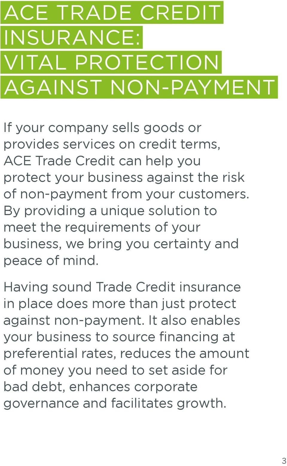 By providing a unique solution to meet the requirements of your business, we bring you certainty and peace of mind.