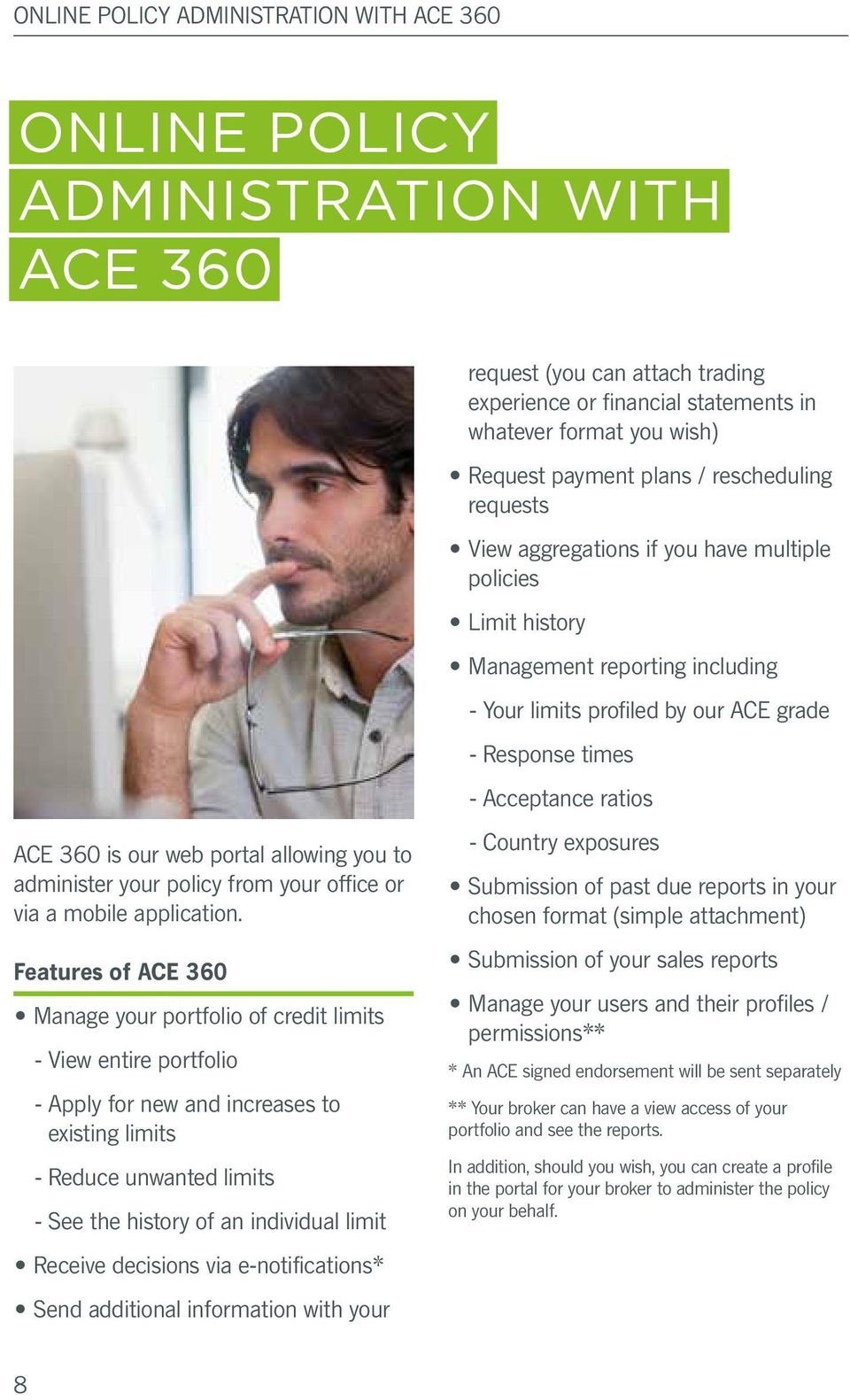 ACE 360 is our web portal allowing you to administer your policy from your office or via a mobile application.
