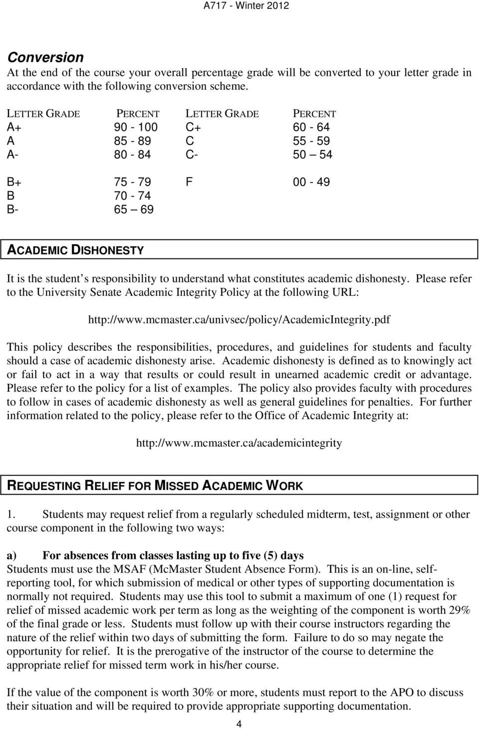 what constitutes academic dishonesty. Please refer to the University Senate Academic Integrity Policy at the following URL: http://www.mcmaster.ca/univsec/policy/academicintegrity.