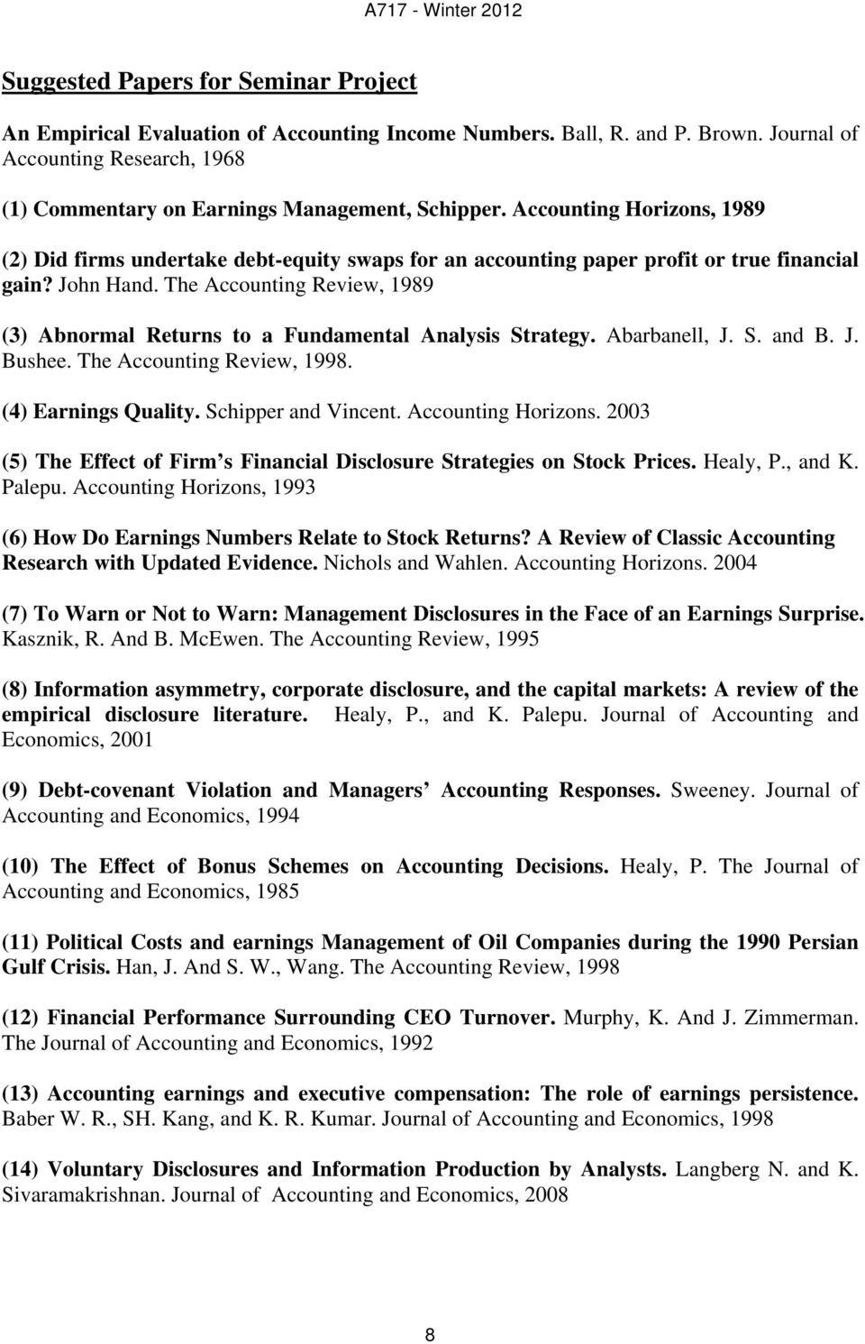 The Accounting Review, 1989 (3) Abnormal Returns to a Fundamental Analysis Strategy. Abarbanell, J. S. and B. J. Bushee. The Accounting Review, 1998. (4) Earnings Quality. Schipper and Vincent.