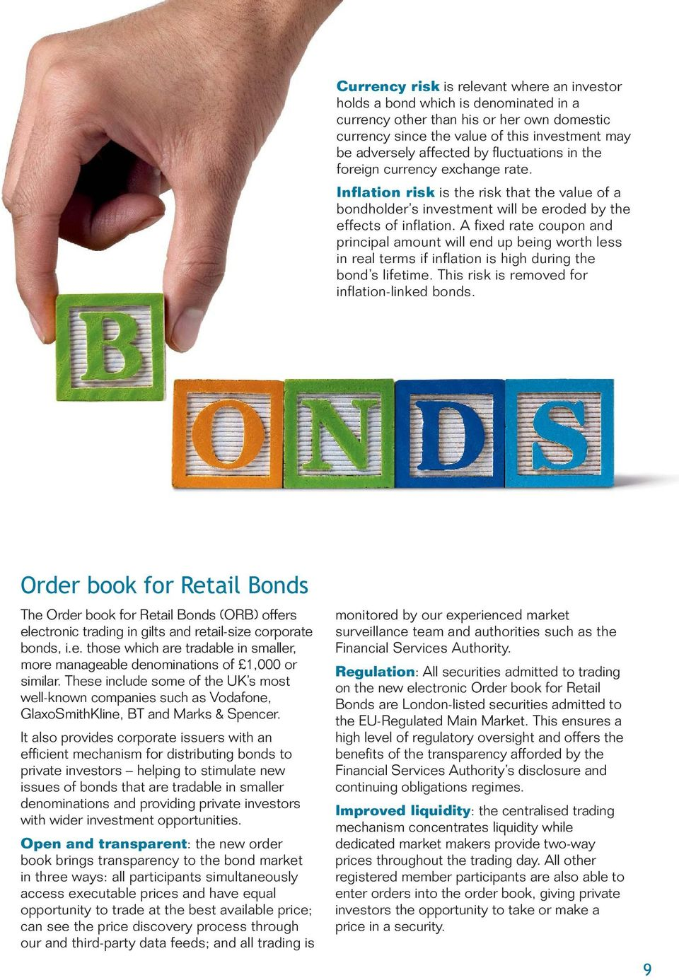 A fixed rate coupon and principal amount will end up being worth less in real terms if inflation is high during the bond s lifetime. This risk is removed for inflation-linked bonds.