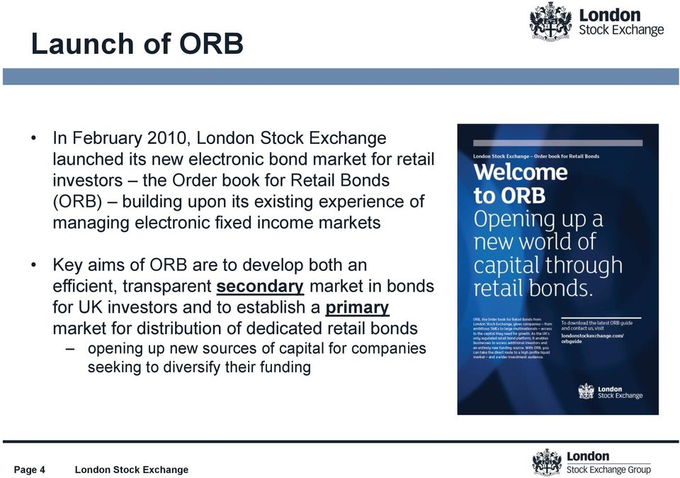 develop both an efficient, transparent secondary market in bonds for UK investors and to establish a primary market for