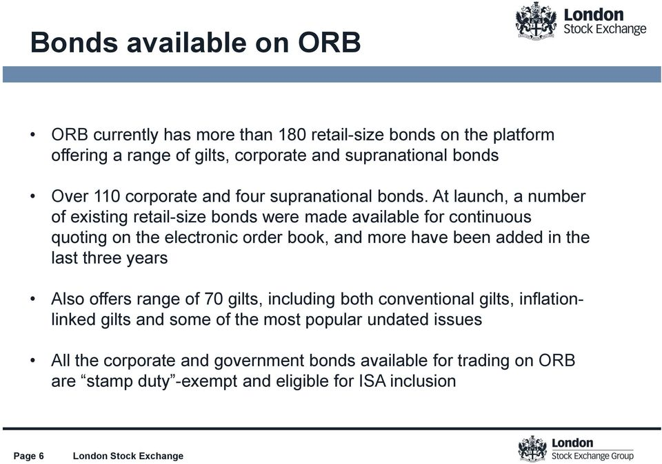 At launch, a number of existing retail-size bonds were made available for continuous quoting on the electronic order book, and more have been added in the