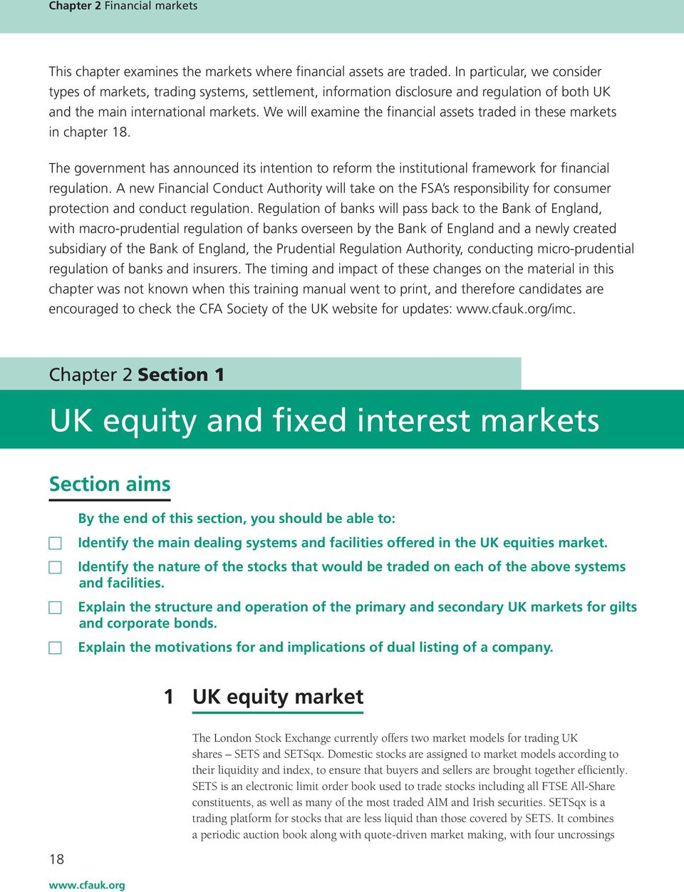 We will examine the financial assets traded in these markets in chapter 18. The government has announced its intention to reform the institutional framework for financial regulation.
