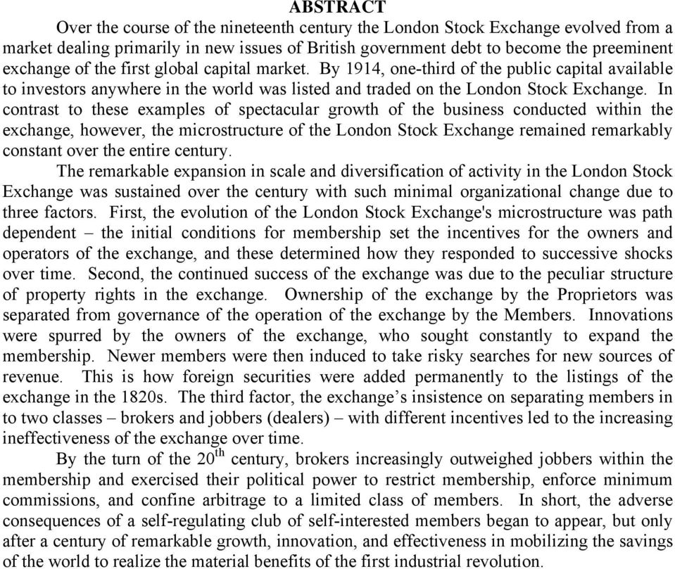 In contrast to these examples of spectacular growth of the business conducted within the exchange, however, the microstructure of the London Stock Exchange remained remarkably constant over the