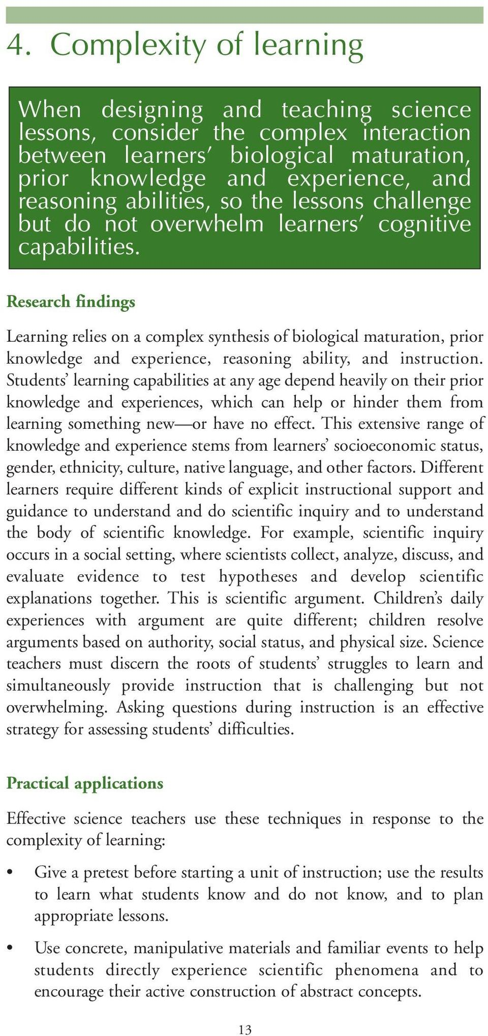 Research findings Learning relies on a complex synthesis of biological maturation, prior knowledge and experience, reasoning ability, and instruction.