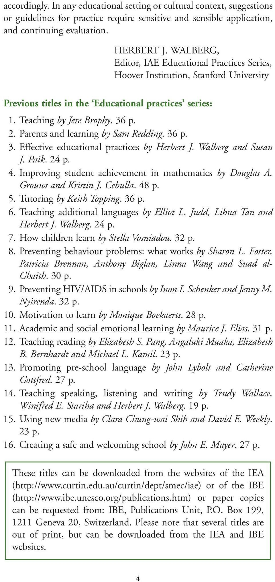 Parents and learning by Sam Redding. 36 p. 3. Effective educational practices by Herbert J. Walberg and Susan J. Paik. 24 p. 4. Improving student achievement in mathematics by Douglas A.