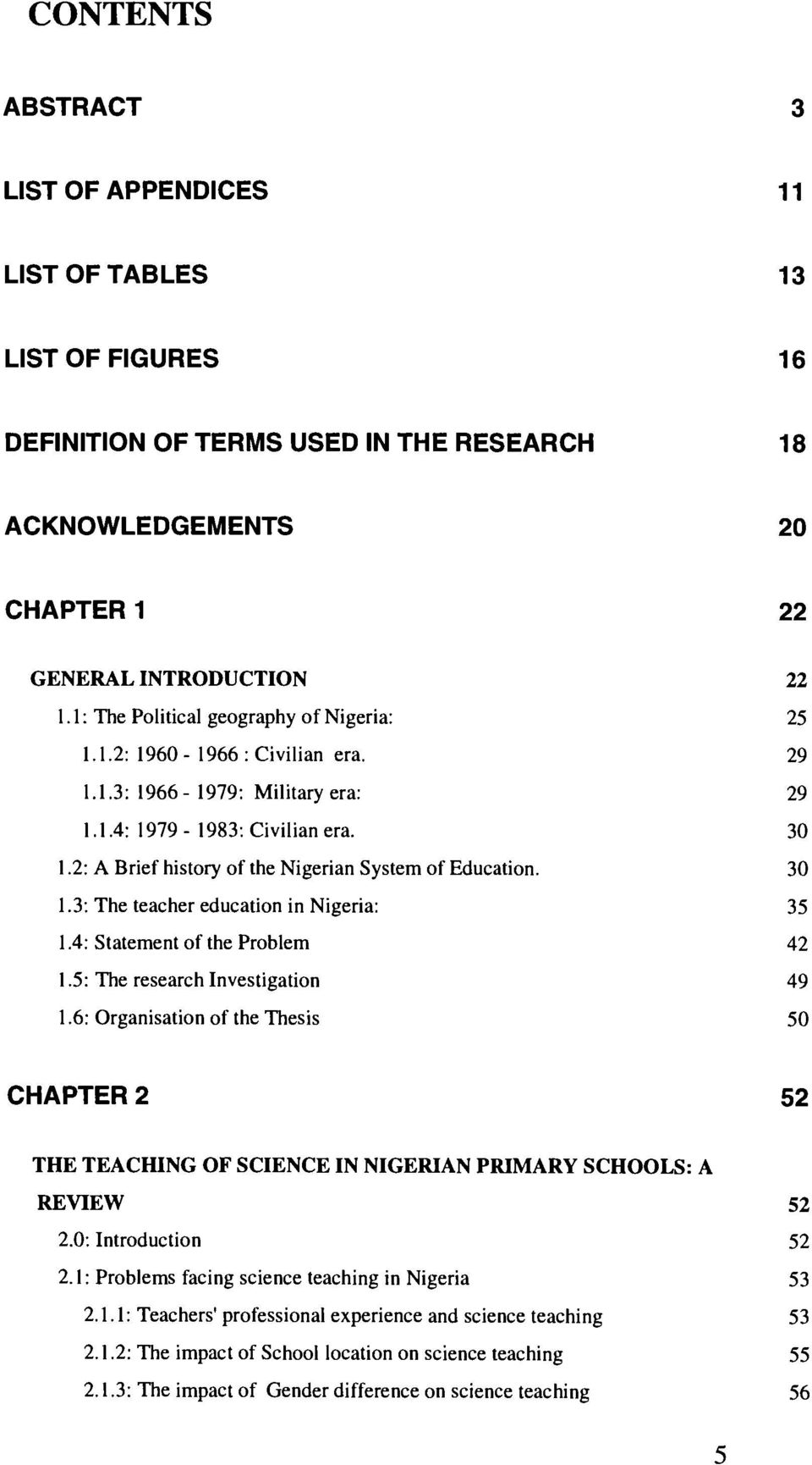 2: A Brief history of the Nigerian System of Education. 30 1.3: The teacher education in Nigeria: 35 1.4: Statement of the Problem 42 1.5: The research Investigation 49 1.