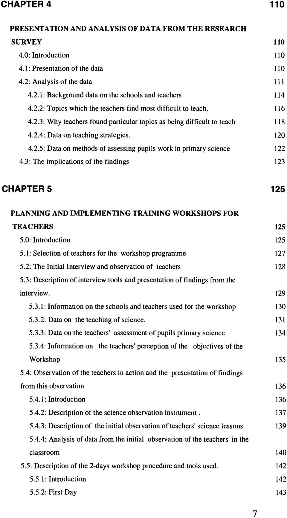 3: The implications of the findings 123 CHAPTER 5 125 PLANNING AND IMPLEMENTING TRAINING WORKSHOPS FOR TEACHERS 125 5.0: Introduction 125 5.1: Selection of teachers for the workshop programme 127 5.