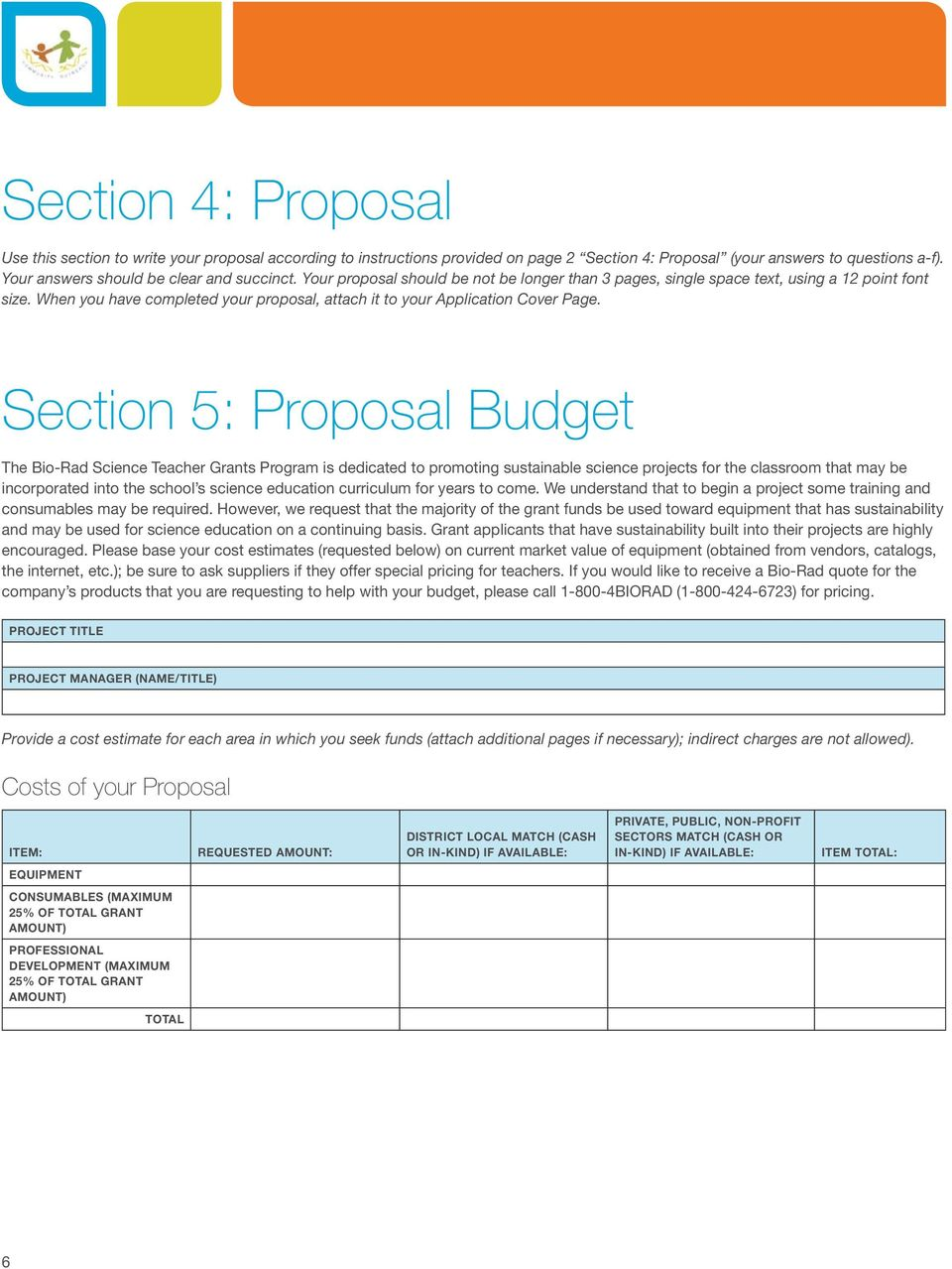 Section 5: Proposal Budget The Bio-Rad Science Teacher Grants Program is dedicated to promoting sustainable science projects for the classroom that may be incorporated into the school s science