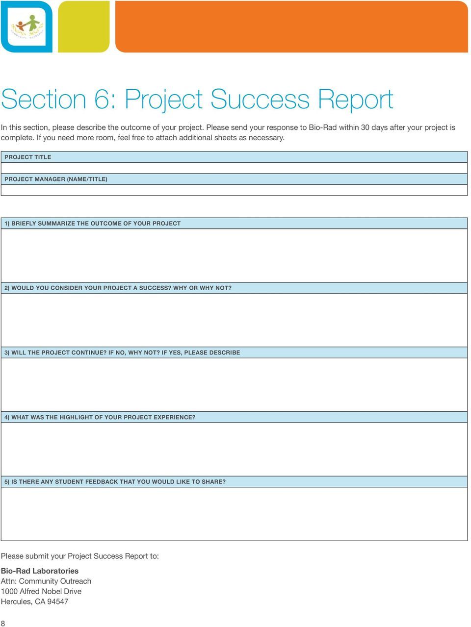 PROJECT TITLE PROJECT MANAGER (NAME/TITLE) 1) BRIEFLY SUMMARIZE THE OUTCOME OF YOUR PROJECT 2) WOULD YOU CONSIDER YOUR PROJECT A SUCCESS? WHY OR WHY NOT? 3) WILL THE PROJECT CONTINUE?