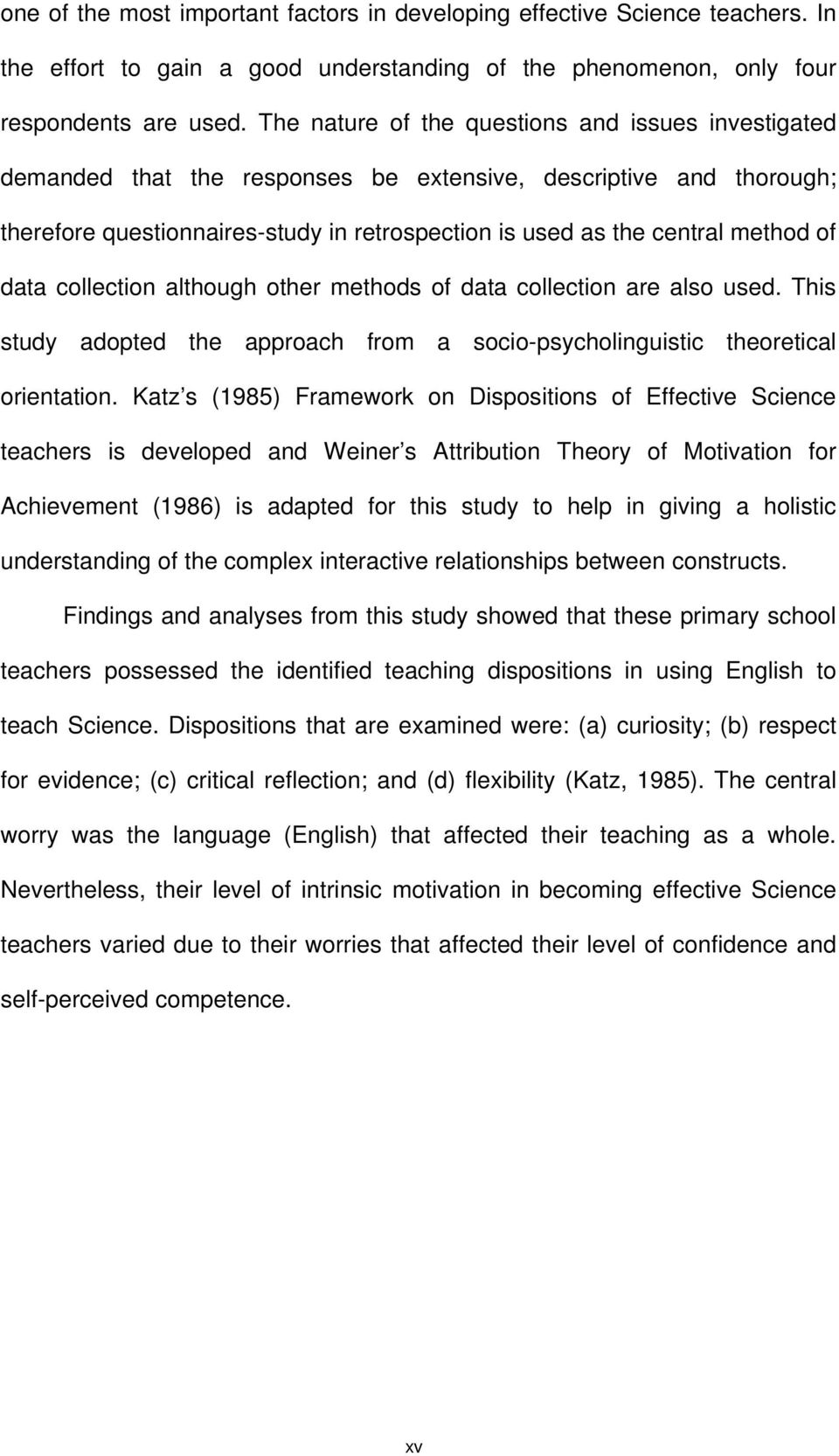 of data collection although other methods of data collection are also used. This study adopted the approach from a socio-psycholinguistic theoretical orientation.