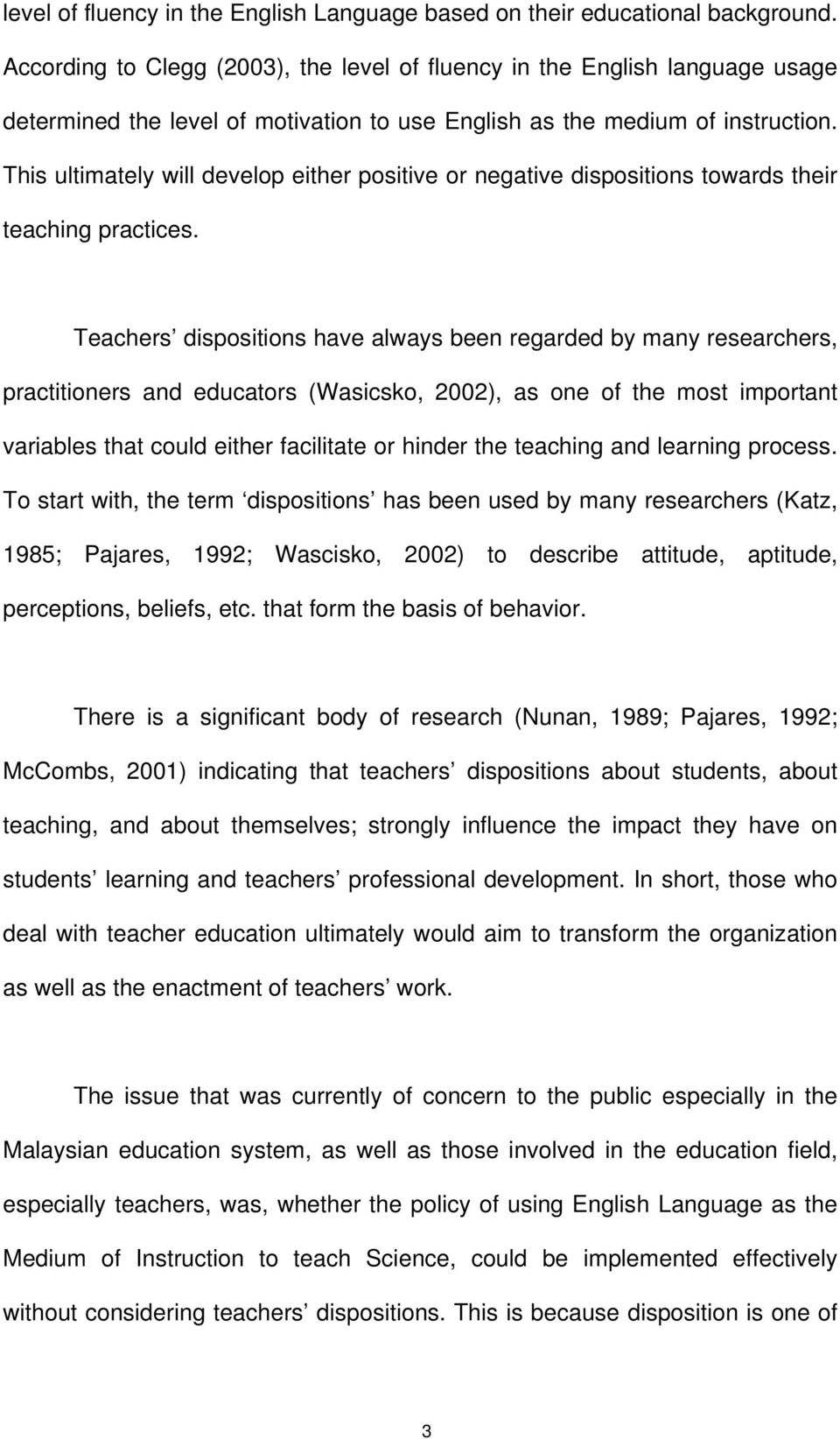 This ultimately will develop either positive or negative dispositions towards their teaching practices.