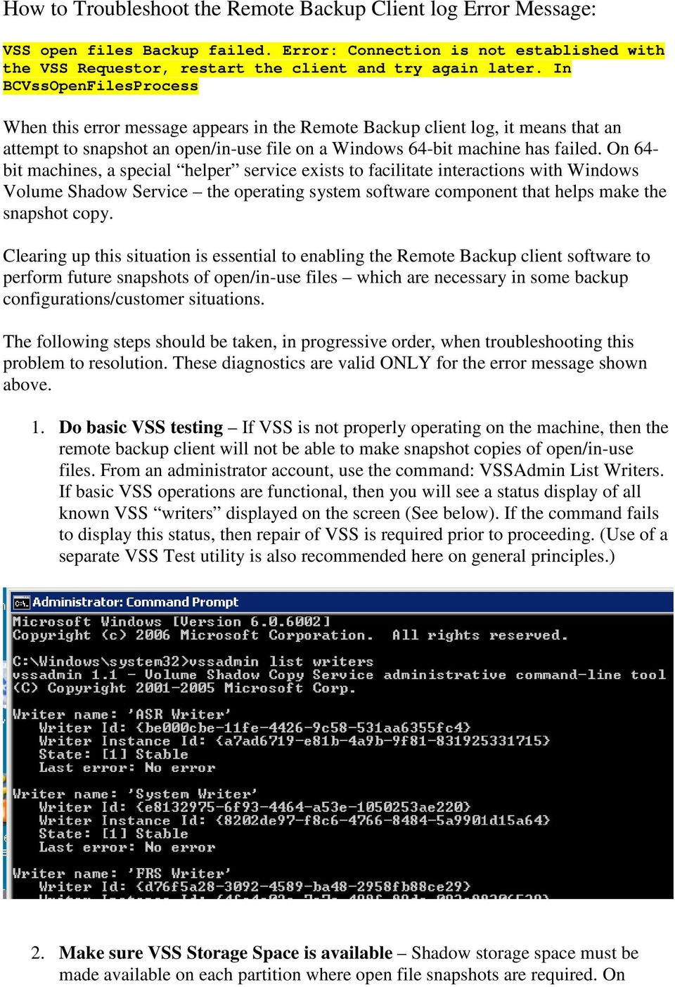 On 64- bit machines, a special helper service exists to facilitate interactions with Windows Volume Shadow Service the operating system software component that helps make the snapshot copy.