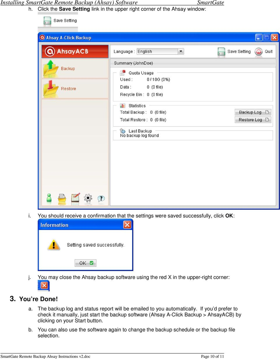 You may close the Ahsay backup software using the red X in the upper-right corner: 3. You re Done! a.