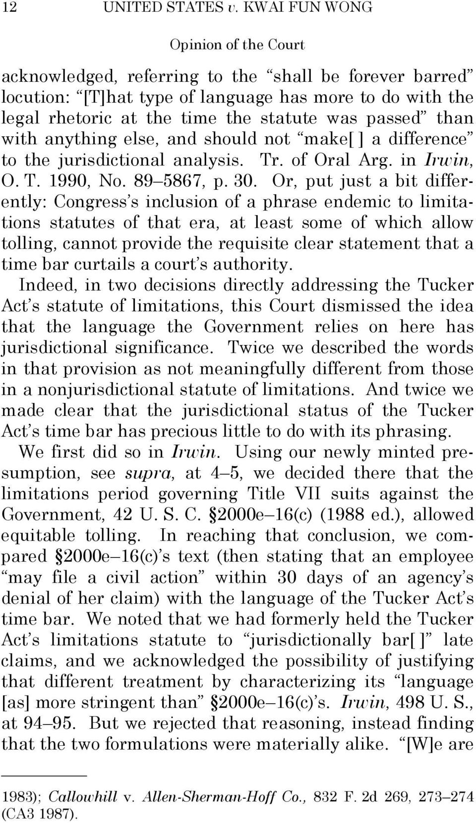 else, and should not make[ ] a difference to the jurisdictional analysis. Tr. of Oral Arg. in Irwin, O. T. 1990, No. 89 5867, p. 30.