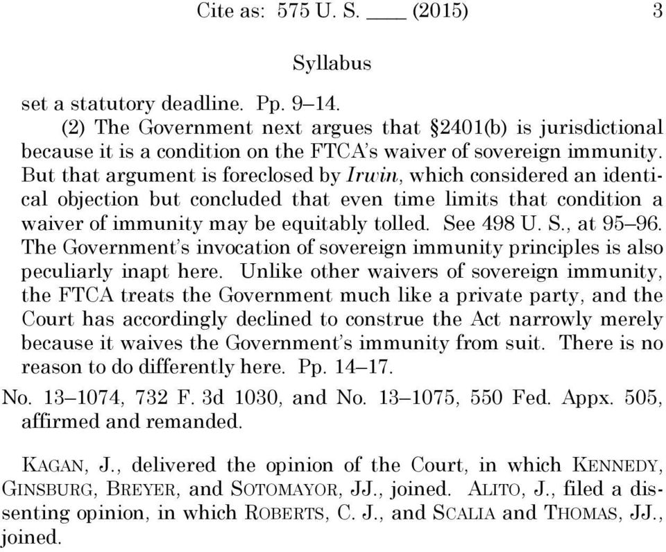 But that argument is foreclosed by Irwin, which considered an identical objection but concluded that even time limits that condition a waiver of immunity may be equitably tolled. See 498 U. S., at 95 96.