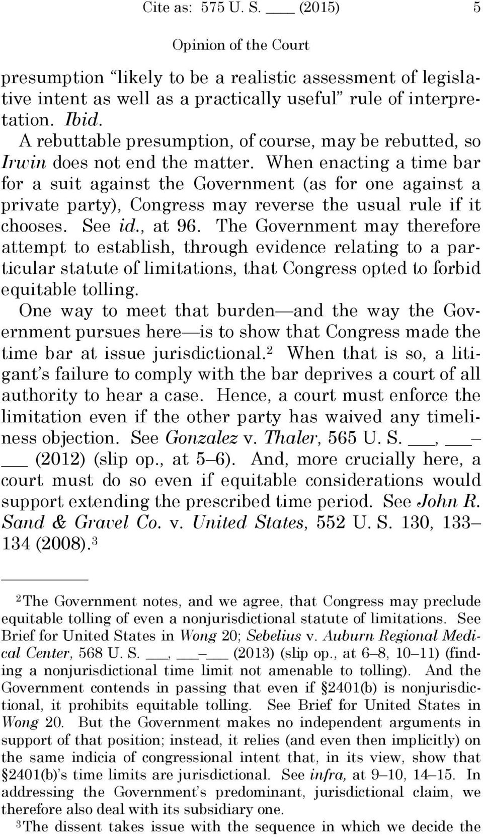 When enacting a time bar for a suit against the Government (as for one against a private party), Congress may reverse the usual rule if it chooses. See id., at 96.