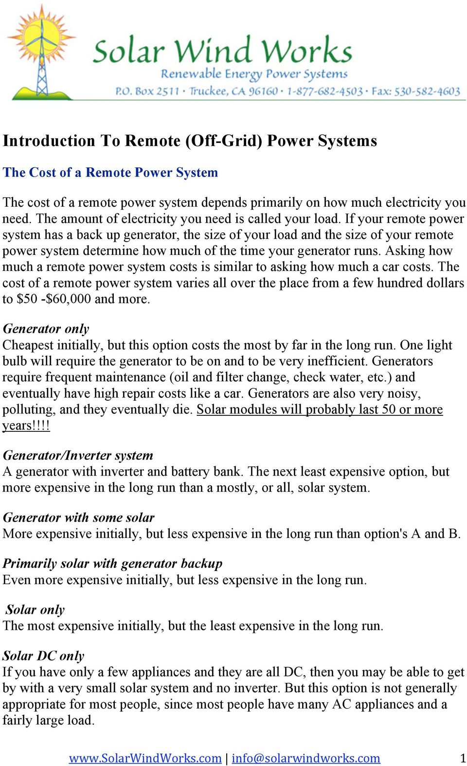 If your remote power system has a back up generator, the size of your load and the size of your remote power system determine how much of the time your generator runs.