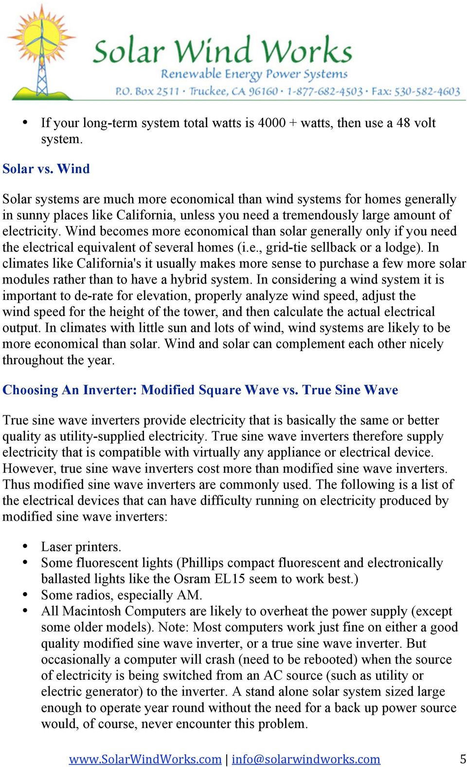Wind becomes more economical than solar generally only if you need the electrical equivalent of several homes (i.e., grid-tie sellback or a lodge).