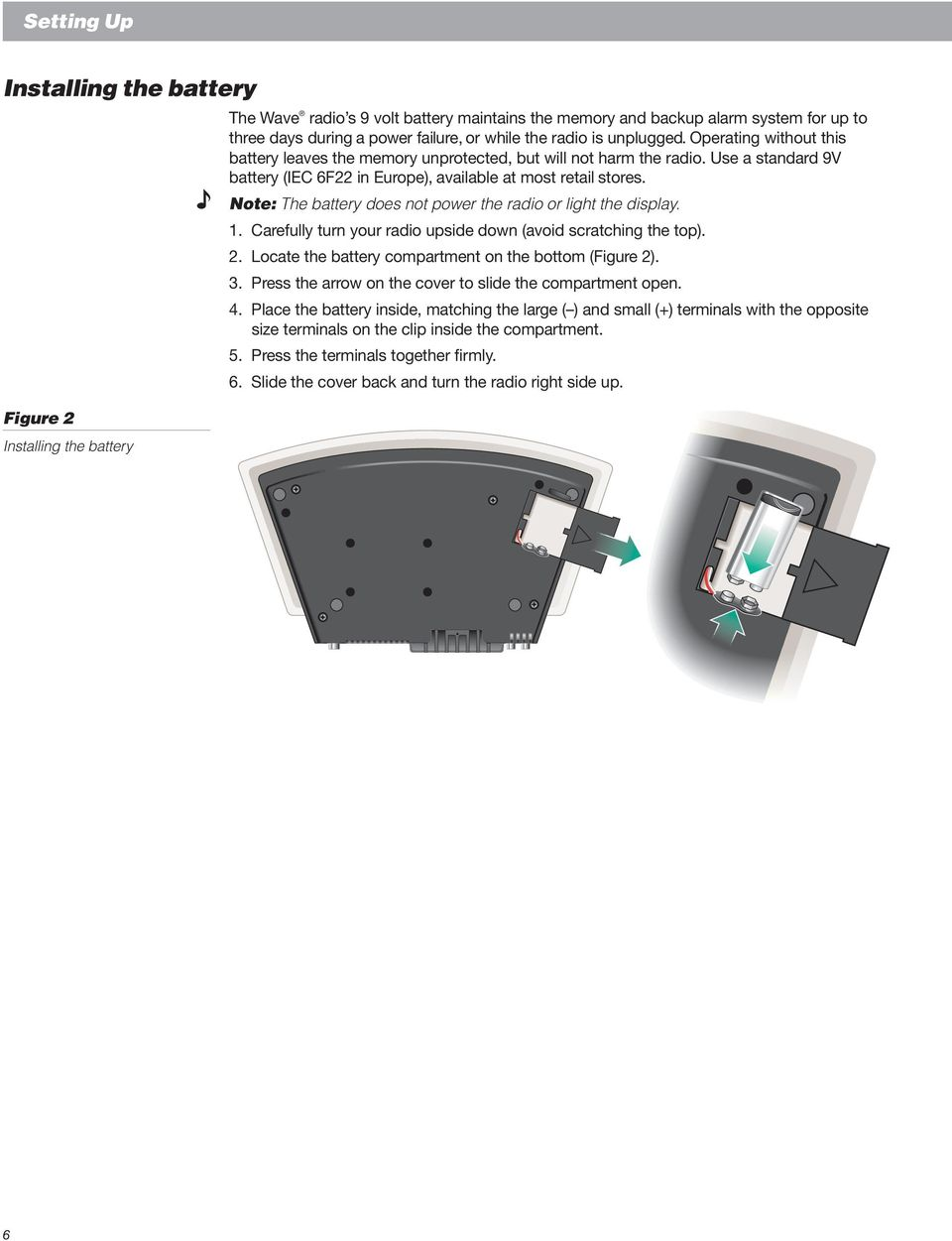 Note: The battery does not power the radio or light the display. 1. Carefully turn your radio upside down (avoid scratching the top). 2. Locate the battery compartment on the bottom (Figure 2). 3.