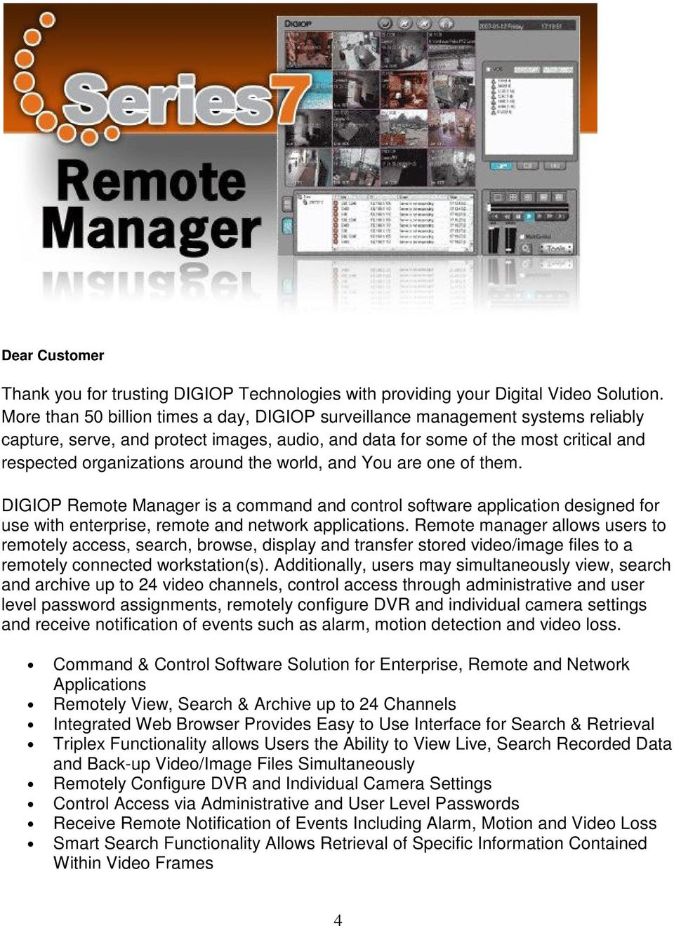 the world, and You are one of them. DIGIOP Remote Manager is a command and control software application designed for use with enterprise, remote and network applications.