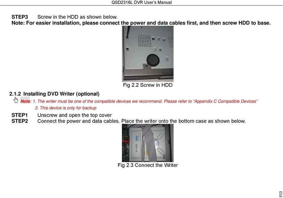 2 Installing DVD Writer (optional) Note: 1. The writer must be one of the compatible devices we recommend.