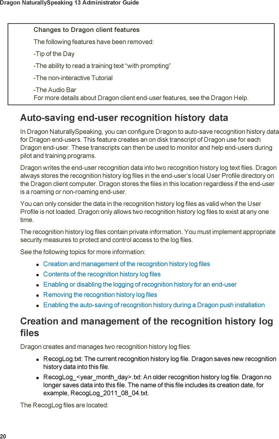 Auto-saving end-user recognition history data In Dragon NaturallySpeaking, you can configure Dragon to auto-save recognition history data for Dragon end-users.