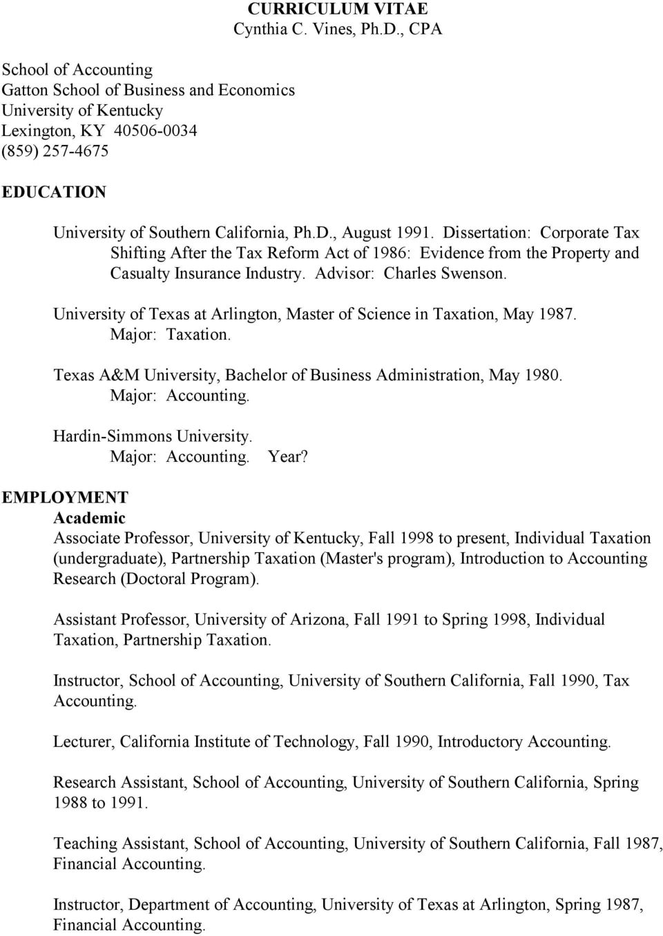 University of Texas at Arlington, Master of Science in Taxation, May 1987. Major: Taxation. Texas A&M University, Bachelor of Business Administration, May 1980. Major: Accounting.