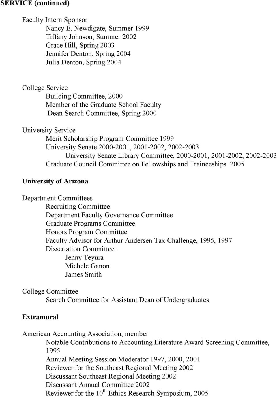 School Faculty Dean Search Committee, Spring 2000 University Service Merit Scholarship Program Committee 1999 University Senate 2000-2001, 2001-2002, 2002-2003 University Senate Library Committee,