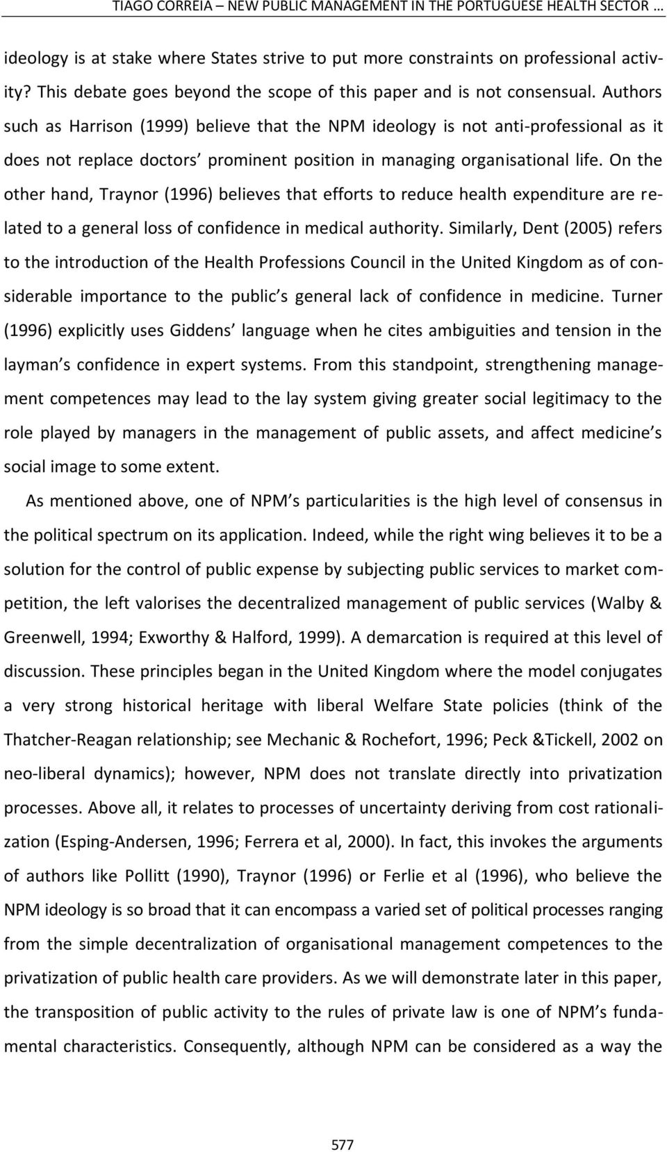 Authors such as Harrison (1999) believe that the NPM ideology is not anti-professional as it does not replace doctors prominent position in managing organisational life.