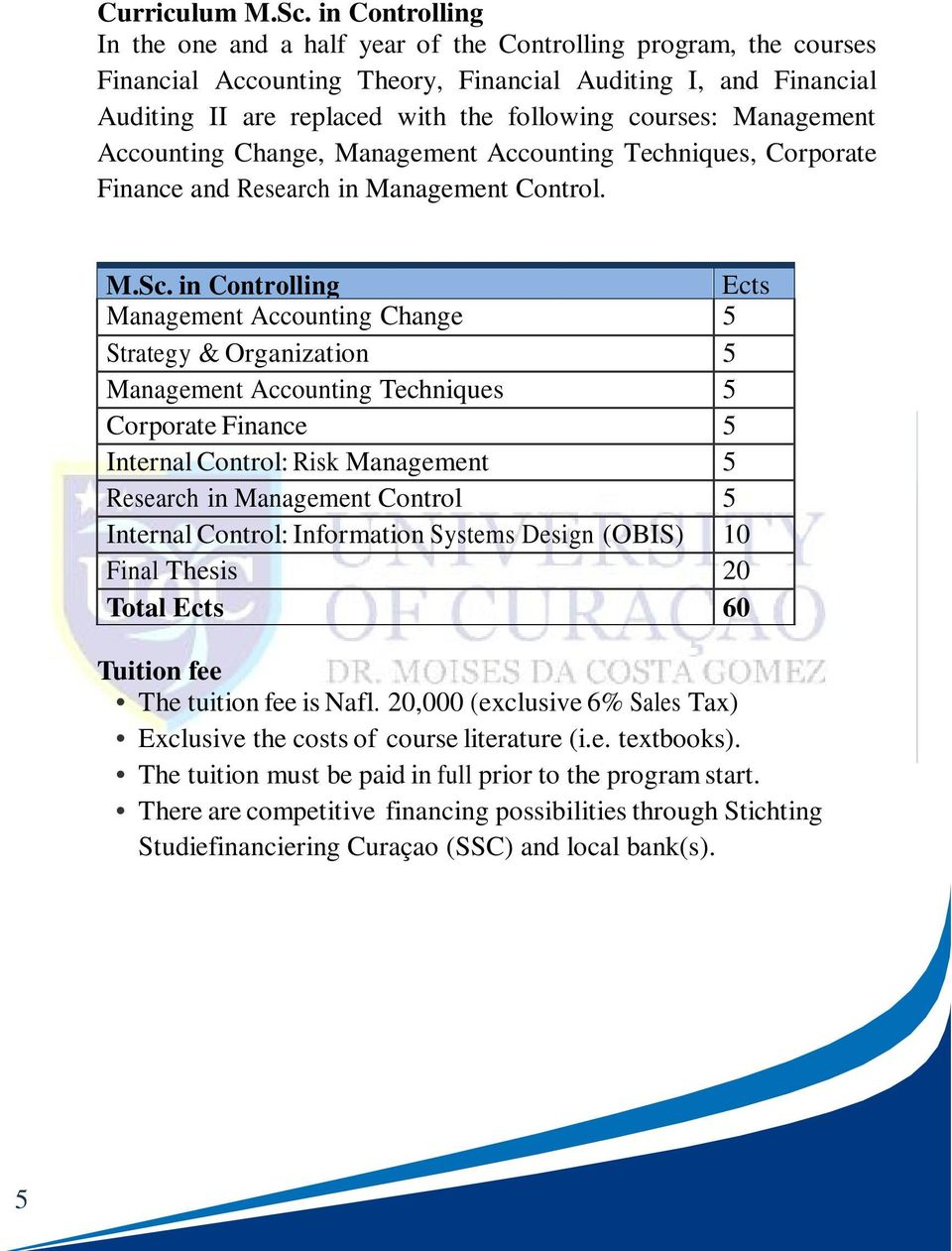Management Accounting Change, Management Accounting Techniques, Corporate Finance and Research in Management Control. M.Sc.