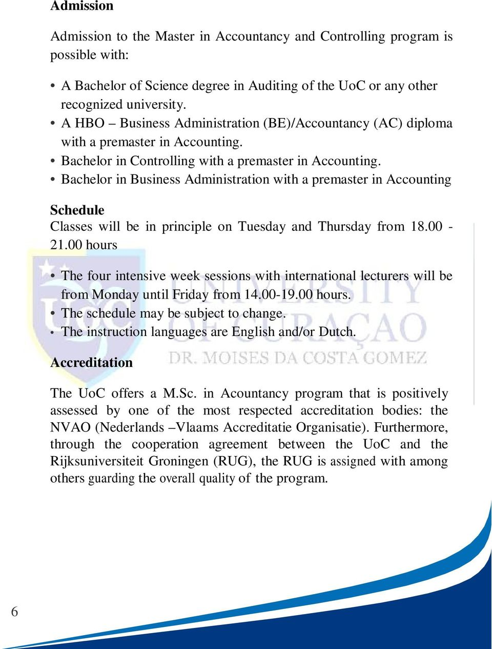 Bachelor in Business Administration with a premaster in Accounting Schedule Classes will be in principle on Tuesday and Thursday from 18.00-21.