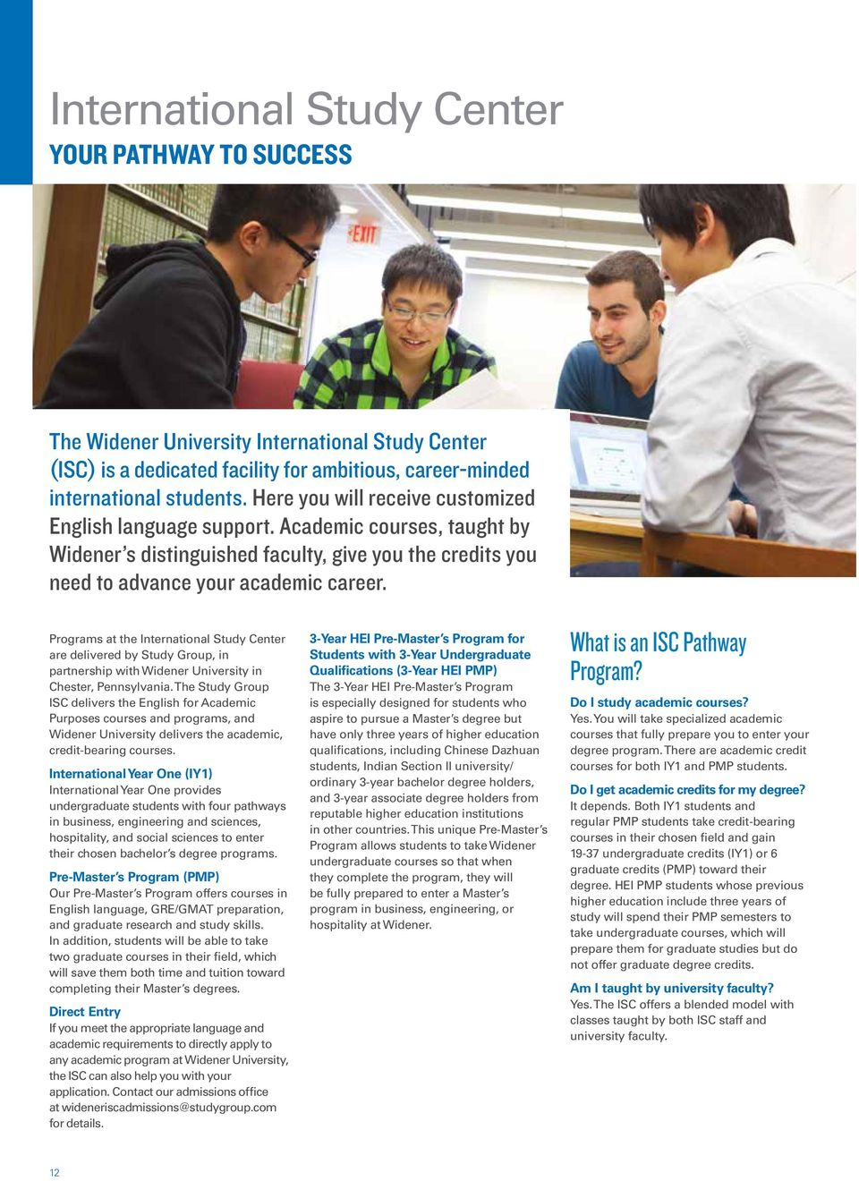 Programs at the International Study Center are delivered by Study Group, in partnership with Widener University in Chester, Pennsylvania.