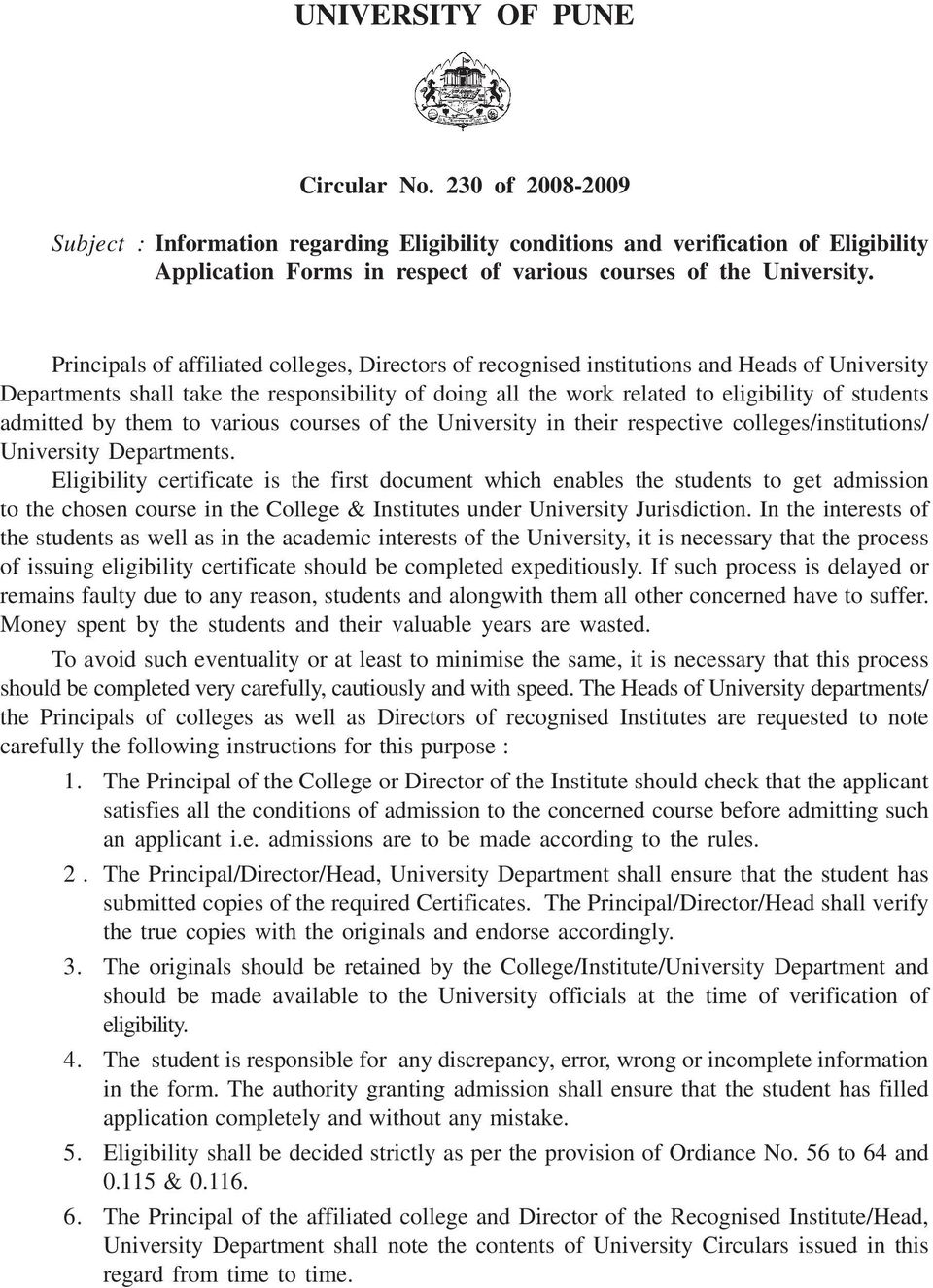 Principals of affiliated colleges, Directors of recognised institutions and Heads of University Departments shall take the responsibility of doing all the work related to eligibility of students