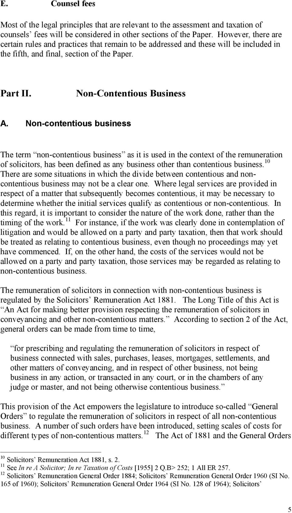 Non-contentious business The term non-contentious business as it is used in the context of the remuneration of solicitors, has been defined as any business other than contentious business.