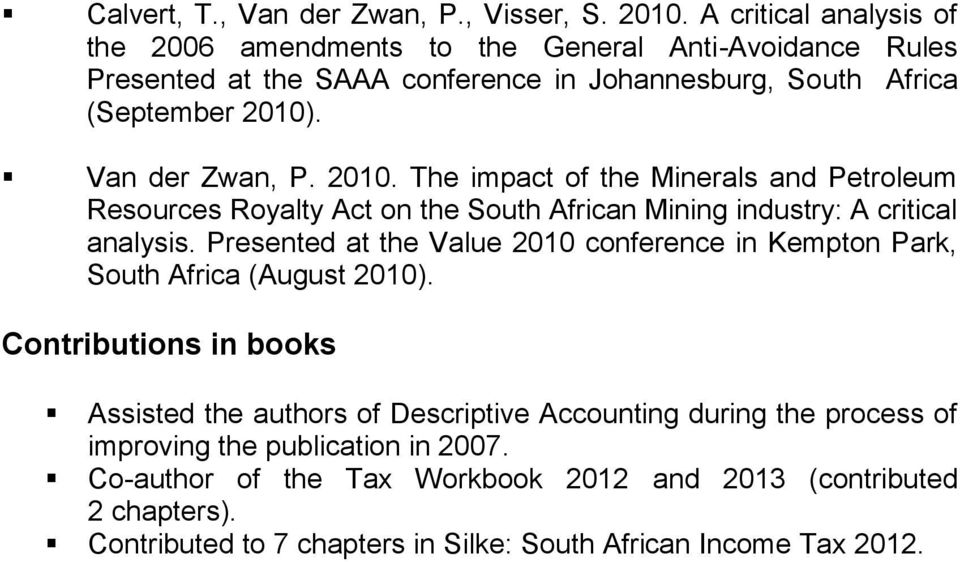 Van der Zwan, P. 2010. The impact of the Minerals and Petroleum Resources Royalty Act on the South African Mining industry: A critical analysis.