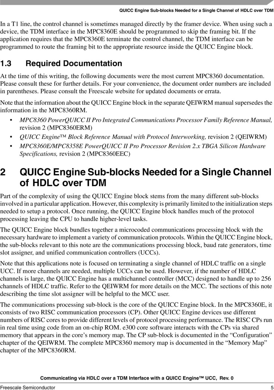 If the application requires that the MPC8360E terminate the control channel, the TDM interface can be programmed to route the framing bit to the appropriate resource inside the QUICC Engine block. 1.