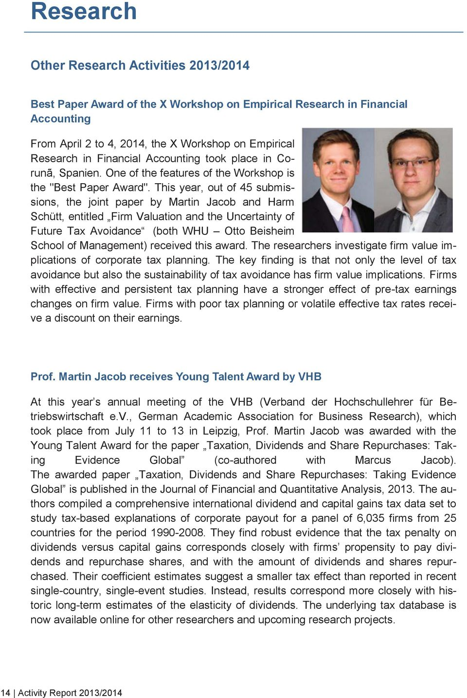 This year, out of 45 submissions, the joint paper by Martin Jacob and Harm Schütt, entitled Firm Valuation and the Uncertainty of Future Tax Avoidance (both WHU Otto Beisheim School of Management)