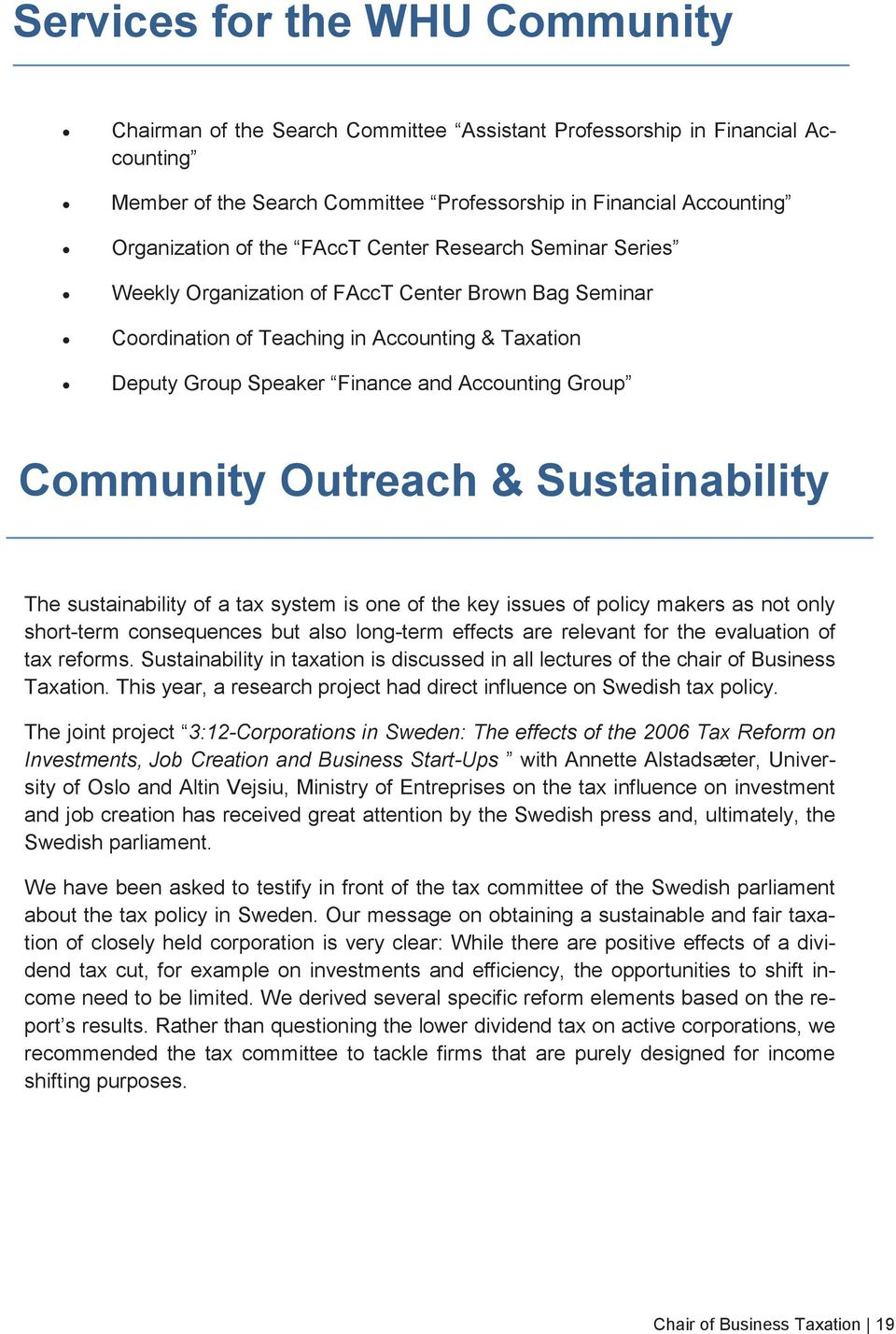 Community Outreach & Sustainability The sustainability of a tax system is one of the key issues of policy makers as not only short-term consequences but also long-term effects are relevant for the
