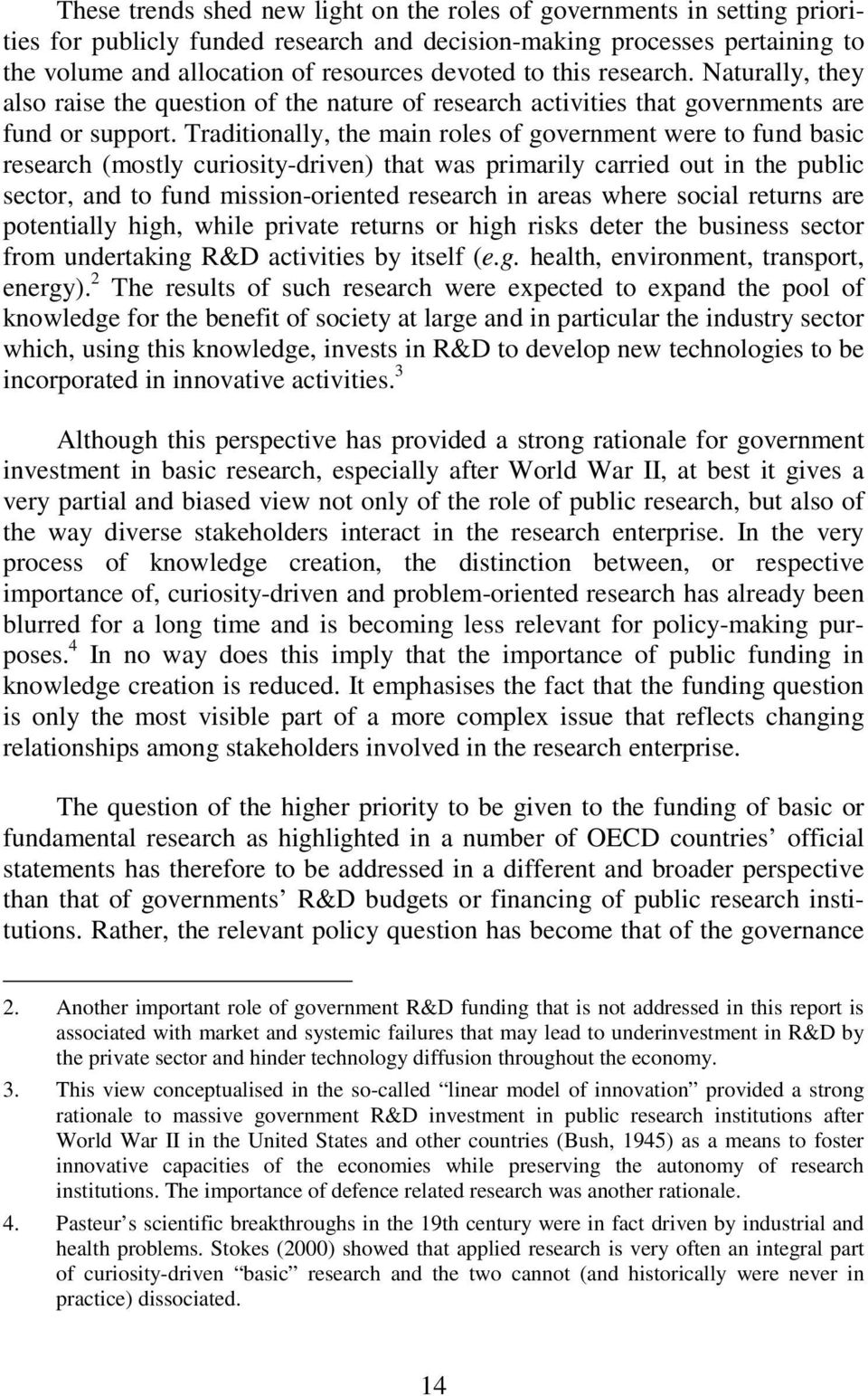 Traditionally, the main roles of government were to fund basic research (mostly curiosity-driven) that was primarily carried out in the public sector, and to fund mission-oriented research in areas