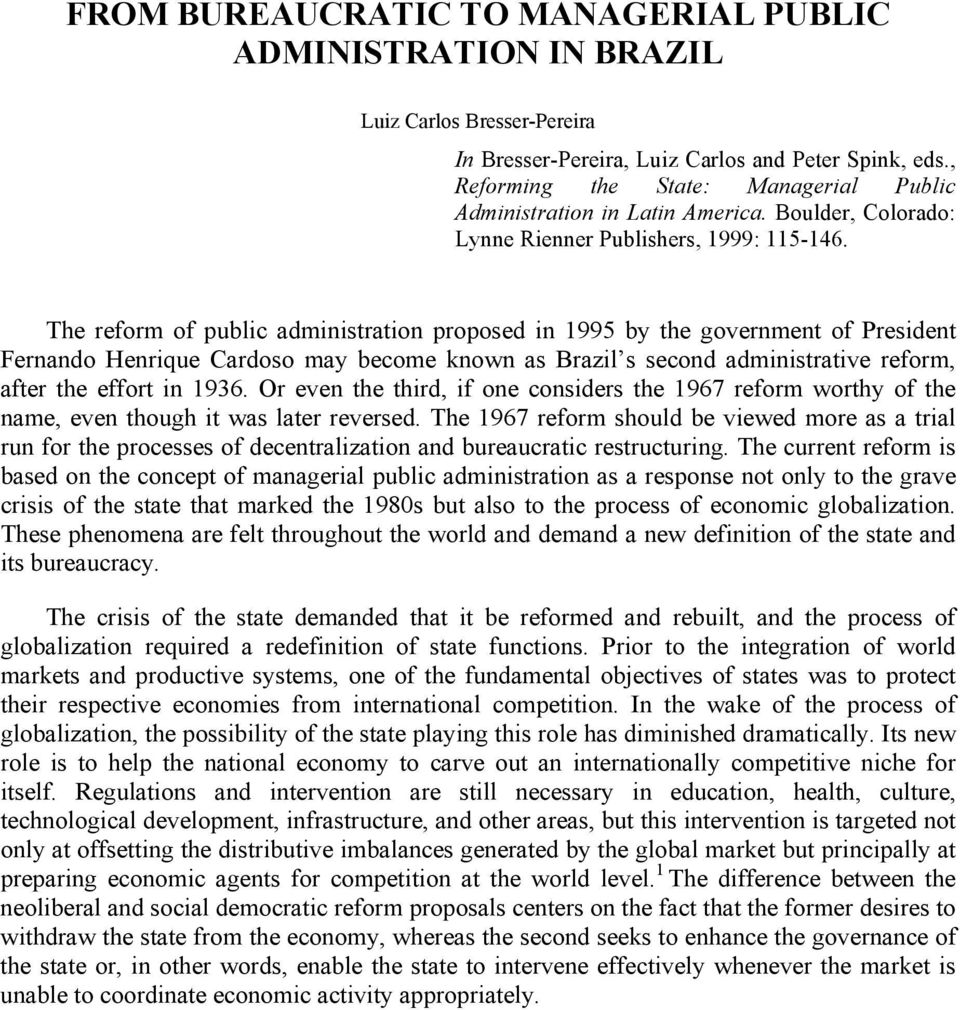 The reform of public administration proposed in 1995 by the government of President Fernando Henrique Cardoso may become known as Brazil s second administrative reform, after the effort in 1936.