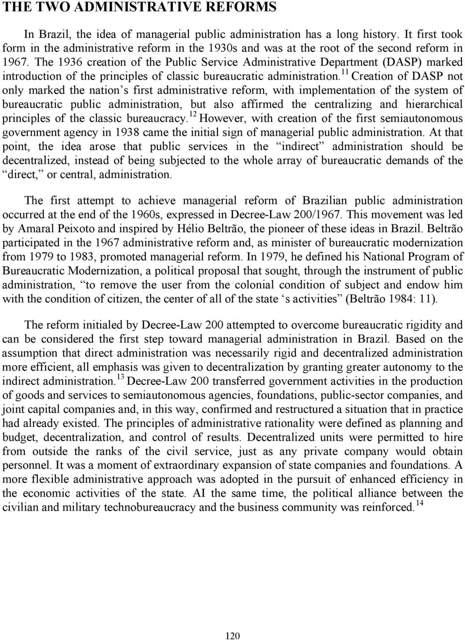 The 1936 creation of the Public Service Administrative Department (DASP) marked introduction of the principles of classic bureaucratic administration.