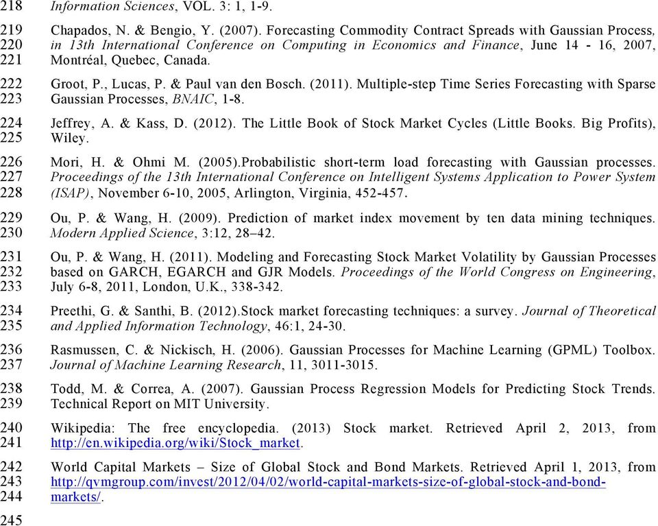 & Paul van den Bosch. (2011). Multiple-step Time Series Forecasting with Sparse Gaussian Processes, BNAIC, 1-8. Jeffrey, A. & Kass, D. (2012). The Little Book of Stock Market Cycles (Little Books.